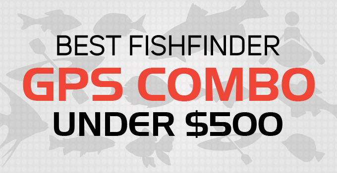 best fish finder gps combo under 500 dollars