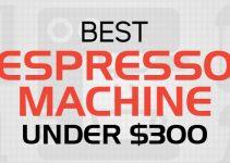best espresso machine under 300 dollars